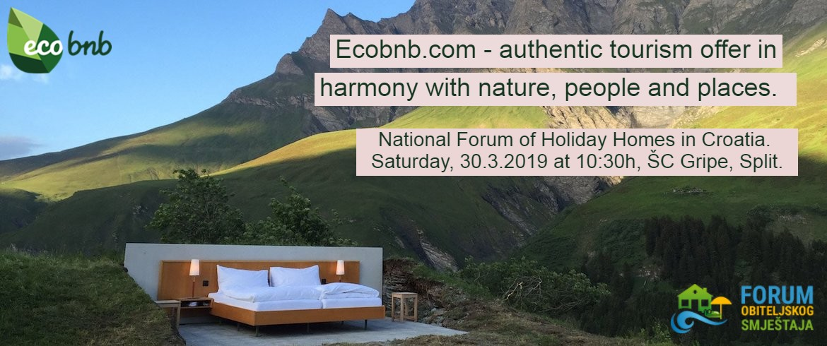 Ecobnb.com - authentic tourism offer in harmony with nature, people and places National Forum of Holiday Homes in Croatia, Split Saturday, 30.3.2019, h. 10:30
